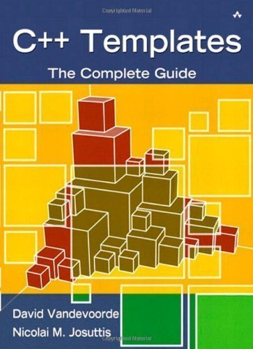 C++ Templates: The Complete Guide by Vandevoorde, David Published by Addison-Wesley Professional 1st (first) edition (2002) Hardcover