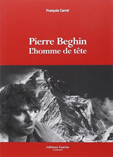 Pierre Beghin - L'homme de tête par Francois Carrel