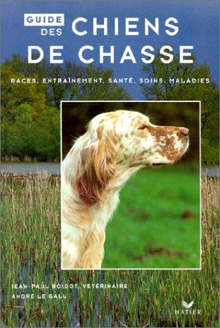Guide des chiens de chasse. Race, entraînement, santé, soins, maladies