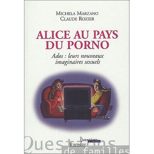 Alice Au Pays Du Porno Ados Leurs Nouveaux Imaginaires Sexuels Marzano Maria Michela Rozier Claude Livres Amazon Fr