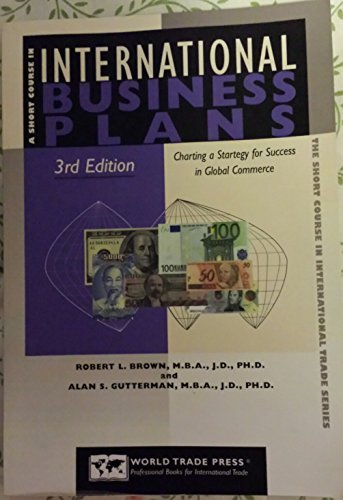 A Short Course in International Business Plans: Charting a Strategy for Success in Global Commerce