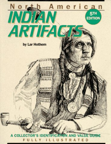 North American Indian Artifacts: A Collector's Identification and Value Guide par Lar Hothem