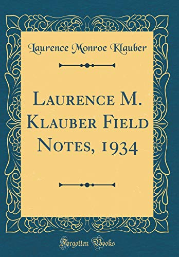 Laurence M. Klauber Field Notes, 1934 (Classic Reprint) por Laurence Monroe Klauber