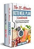 Keto Meal Plan: The Complete Keto Meal Plan Cookbook: Includes The 15-Minute Keto Meal Plan Cookbook & Mastering The Keto Meal Prep (English Edition)