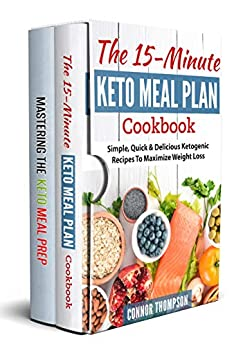 Keto Meal Plan: The Complete Keto Meal Plan Cookbook: Includes The 15-Minute Keto Meal Plan Cookbook & Mastering The Keto Meal Prep (English Edition) di [Thompson, Connor]