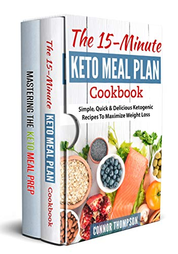 Keto Meal Plan: The Complete Keto Meal Plan Cookbook: Includes The 15-Minute Keto Meal Plan Cookbook & Mastering The Keto Meal Prep (English Edition)