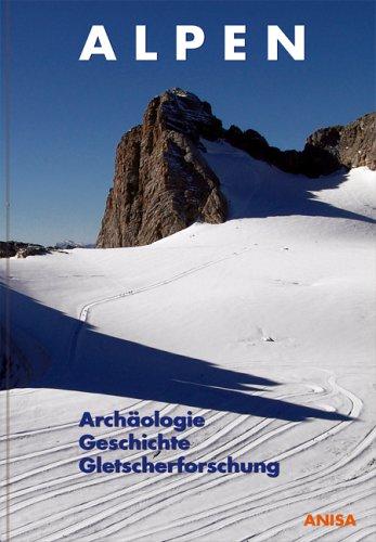 Alpen: Archäologie, Geschichte, Gletscherforschung