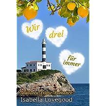 Wir drei für immer: Sinnlicher Liebesroman (Mallorca-Erotic-Romance 2)