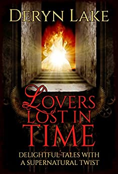 Lovers Lost in Time: Delightful tales with a supernatural twist by [Lake, Deryn]
