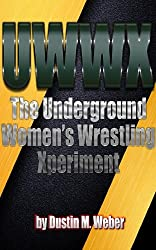 UWWX: The Underground Women's Wrestling Xperiment