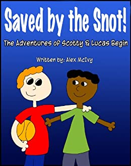 Saved by the Snot!: The Adventures of Scotty & Lucas Begin! by [McIvy, Alex]