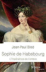 Sophie de Habsbourg par Jean-Paul Bled