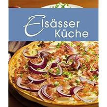 Elsässer Küche: Die schönsten Spezialitäten aus dem Elsass (Spezialitäten aus der Region) (German Edition)