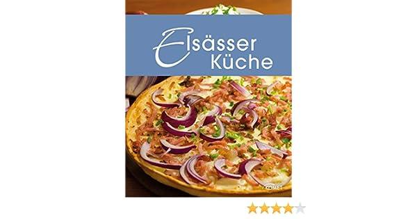 Elsässer Küche: Die Schönsten Spezialitäten Aus Dem Elsass (Spezialitäten  Aus Der Region) EBook: Komet Verlag: Amazon.de: Kindle Shop