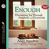 Enough: Discovering Joy through Simplicity and Generosity by Adam Hamilton (2012-04-01)