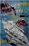 MARKETING DE AFILIADOS PARA NOVATOS: Gana Jugosas Comisiones Promocionando Productos Digitales de Terceros (CUADERNOS DE APRENDIZAJE FINANCIERO nº 4)
