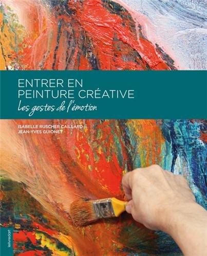 Entrer en peinture créative, les gestes de l'émotion par Isabelle Ruscher-Caillard