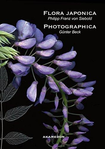 Philipp Franz von Siebold: Flora japonica / Günter Beck: Flora photographica (Kataloge aus dem Würzburger Sieboldmuseum) Flora Von Japan