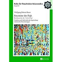 Bausteine des «Fiqh»: Kernbereiche der «´Usul al-Fiqh-» Quellen und Methodik der Ergründung islamischer Beurteilungen (ROI – Reihe für Osnabrücker Islamstudien)