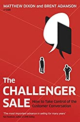 The Challenger Sale: How To Take Control of the Customer Conversation