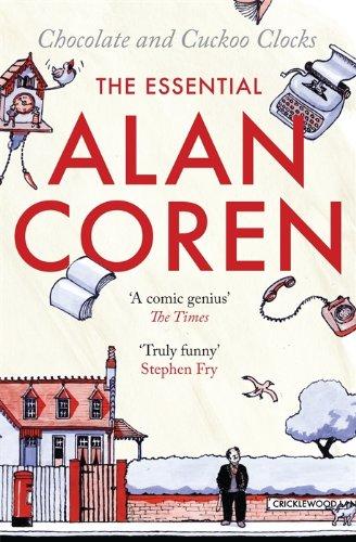 Chocolate and Cuckoo Clocks: The Essential Alan Coren (English Edition)
