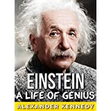 Einstein: A Life of Genius (The True Story of Albert Einstein) (Historical Biographies of Famous People) (English Edition)