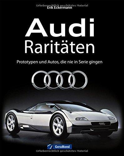 Audi Geschichte: Audi Raritäten - Prototypen und Autos, die nie in Serie gingen. Oldtimer und Youngtimer von Audi, Unikate und Designstudien, Rennwagen und Rekordwagen. von Erik Eckermann (23. März 2015) Gebundene Ausgabe
