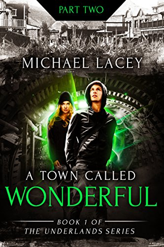 Book cover image for A Town Called Wonderful, Part 2 of 4: from Book 1 of The Underlands Series