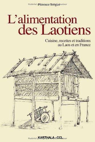 L'alimentation des Laotiens. Cuisine, recettes et traditions au Laos et en France de Florence Strigler (15 juin 2011) Broché