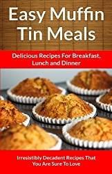 Easy Muffin Tin Meals Delicious Recipes For Breakfast Lunch and Dinner (The Easy Recipes) by Scarlett Aphra (2013-07-30)