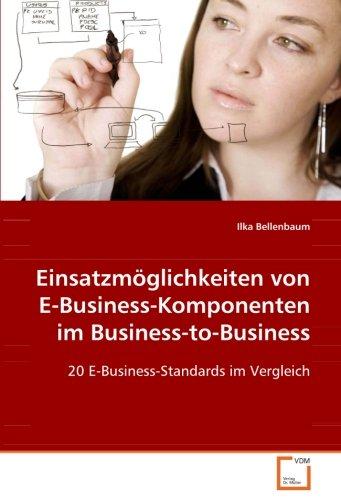 Einsatzmöglichkeiten von E-Business-Komponenten im Business-to-Business: 20 E-Business-Standards im Vergleich