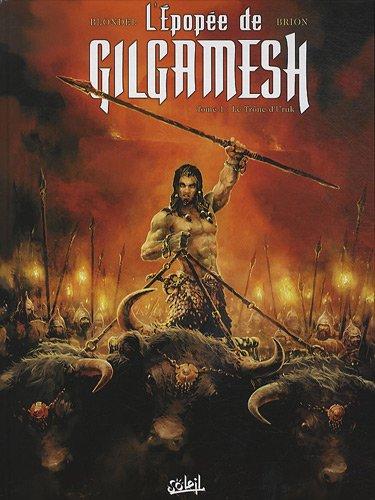 L'Epope de Gilgamesh, Tome 1 : Le Trne d'Uruk