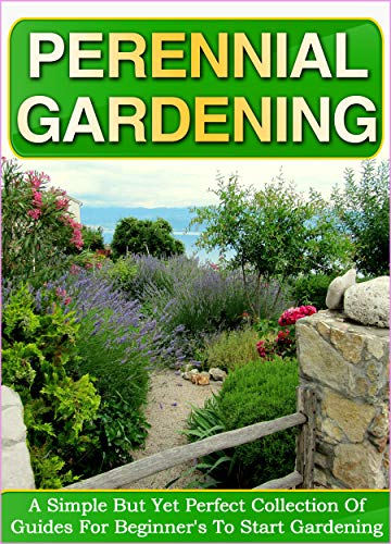 Perennial Gardening: A Simple But Yet Perfect Collection Of Guides For Beginner's To Start Gardening (English Edition) por Old Natural Ways