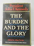 The burden and the glory [by] John F. Kennedy. The hopes and purposes of President Kennedys second and third years in of
