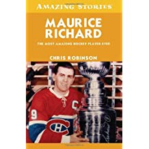 Maurice Richard: The Most Amazing Hockey Player Ever (Amazing Stories) by Chris Robinson (2011-11-01)