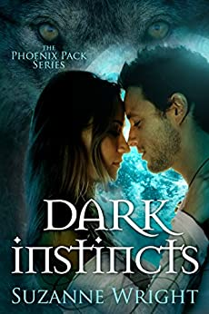 Dark Instincts (The Phoenix Pack Book 4) by [Wright, Suzanne]