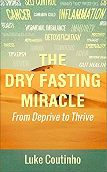 The Dry Fasting Miracle: From Deprive to Thrive by [Coutinho, Luke]