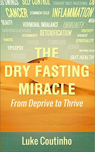 The Dry Fasting Miracle: From Deprive to Thrive (English Edition)