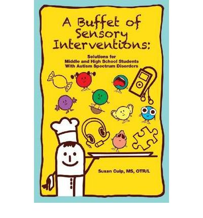 [(A Buffet of Sensory Interventions: Solutions for Middle and High School Students with Autism Spectrum Disorders)] [Author: Susan Culp] published on (June, 2011)