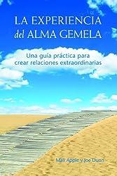La Experiencia del Alma Gemela: Una guía práctica para crear relaciones extraordinarias (Spanish Edition)
