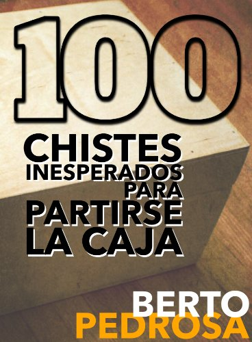 100 Chistes inesperados para partirse la caja por Berto Pedrosa