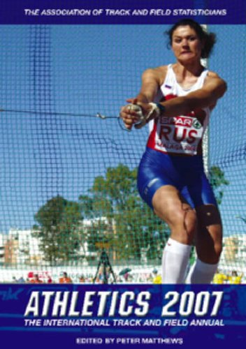Athletics 2007: The International Track and Field Annual por Peter Matthews