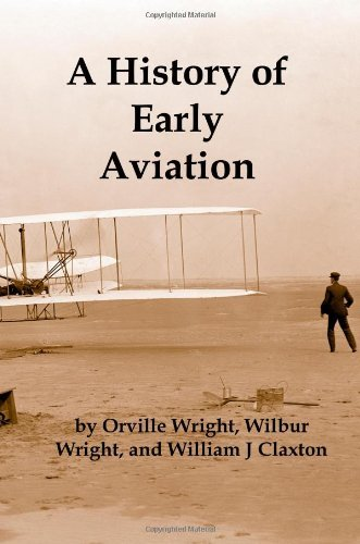 A History of Early Aviation by Wilbur Wright (2009-04-26)