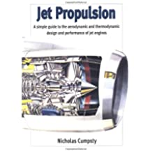 Jet Propulsion: A Simple Guide to the Aerodynamic and Thermodynamic Design and Performance of Jet Engines (Cambridge Engine Technology Series)