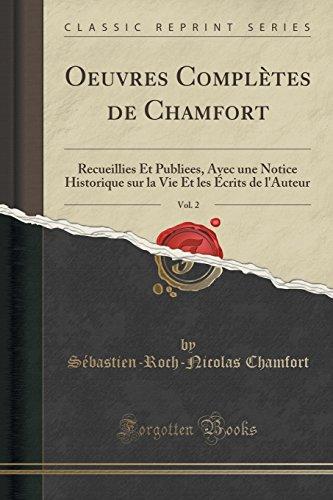 Oeuvres Compltes de Chamfort, Vol. 2: Recueillies Et Publiees, Avec Une Notice Historique Sur La Vie Et Les Crits de L'Auteur (Classic Reprint)