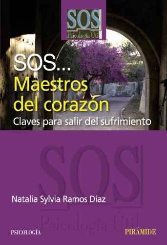 SOS... Maestros del corazon / SOS ... Masters of the heart: Claves Para Salir Del Sufrimiento / Key to Exit of Suffering (SOS-Psicologia Util) by Natalia Sylvia Ramos Diaz (2008-05-21)