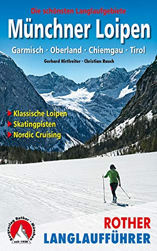 Münchner Loipen: Garmisch - Oberland - Chiemgau - Tirol. Die schönsten Langlaufgebiete. Klassische Loipen - Skatingpisten - Nordic Cruising (Rother Langlaufführer)