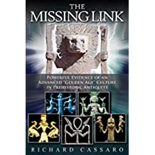 "The Missing Link: Powerful Evidence of an Advanced ""Golden Age"" Culture in Prehistoric Antiquity (English Edition)"