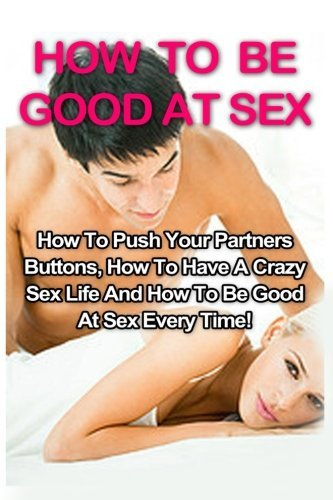 Free How To Be Good At Sex How To Push Your Partners Buttons How