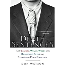 Death Sentences: How Cliches, Weasel Words and Management-Speak Are Strangling Public Language by Don Watson (2006-05-18)